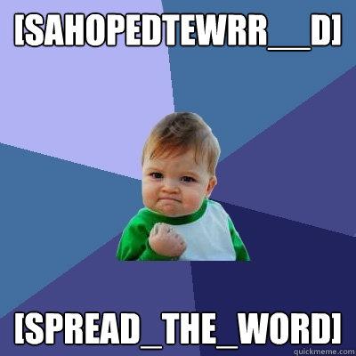 [sahopedtewrr__d] [spread_the_word]  Success Kid
