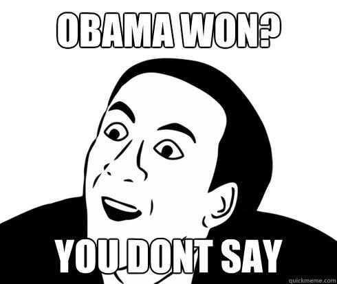 Obama won? you dont say