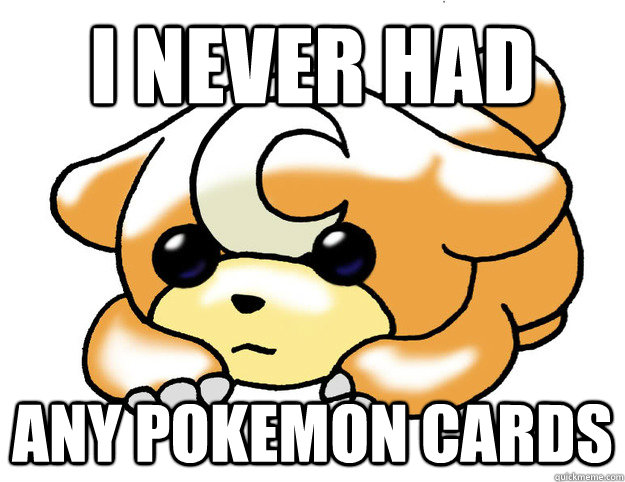 I never had any pokemon cards
