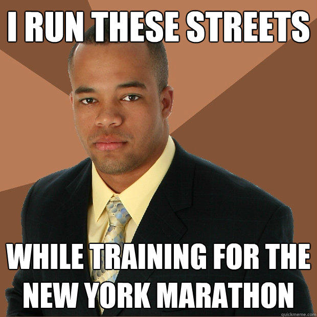 i run these streets while training for the New York marathon - i run these streets while training for the New York marathon  Successful Black Man