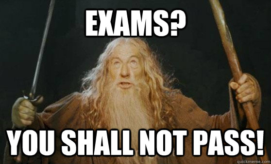 Exams? you shall not pass!
