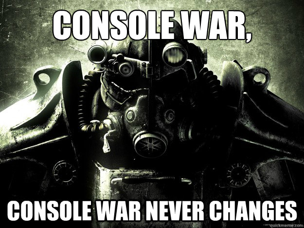 Console War, Console War never changes - Console War, Console War never changes  fallout