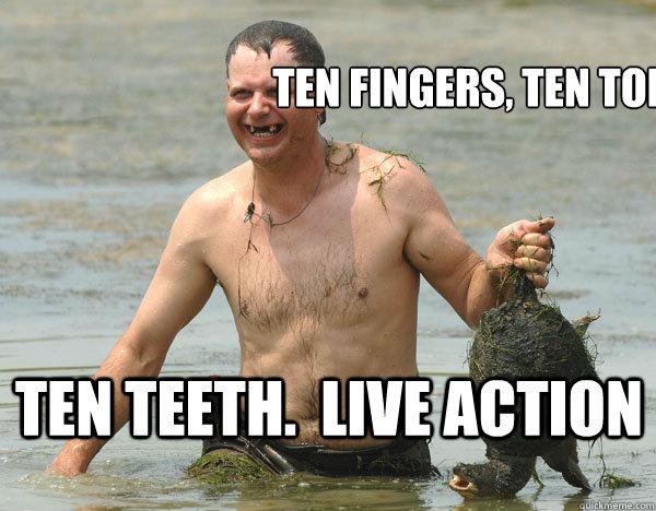 ten fingers, ten toes ten teeth.  live action