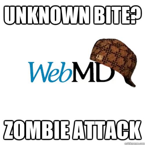 unknown bite? zombie attack  Scumbag WebMD