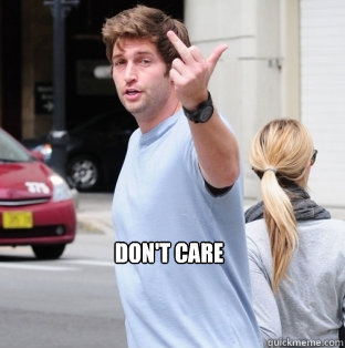 DON'T CARE - DON'T CARE  Jay Cutler