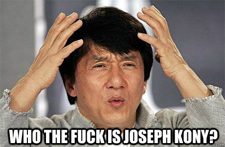 Who the fuck is Joseph kony? -  Who the fuck is Joseph kony?  EPIC JACKIE CHAN