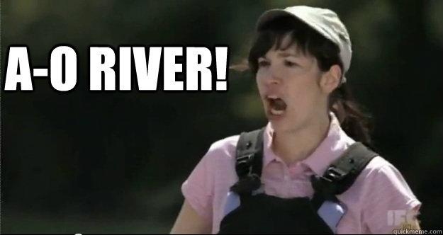 A-O River! - A-O River!  A-O River!