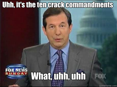 Uhh, it's the ten crack commandments  What, uhh, uhh - Uhh, it's the ten crack commandments  What, uhh, uhh  Chris Wallace