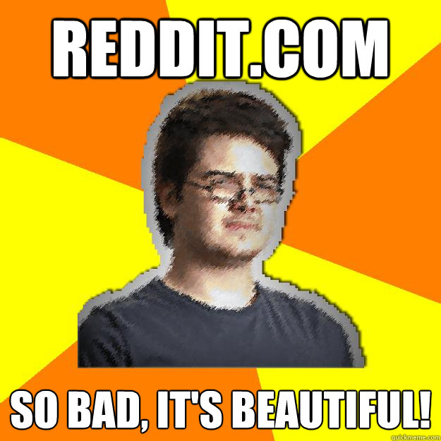 reddit.com so bad, it's beautiful!