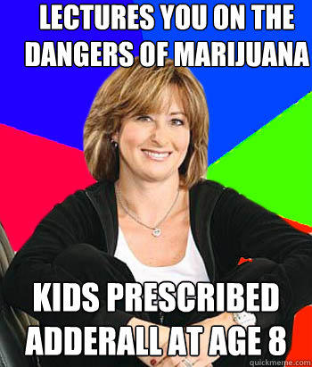 Lectures you on the dangers of marijuana  Kids prescribed adderall at age 8 - Lectures you on the dangers of marijuana  Kids prescribed adderall at age 8  Sheltering Suburban Mom