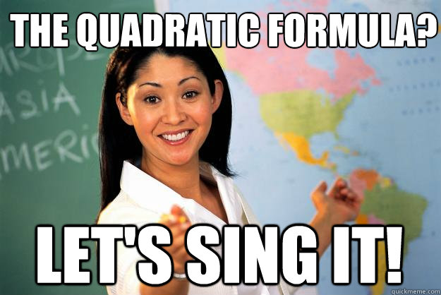 The Quadratic formula? Let's sing it! - The Quadratic formula? Let's sing it!  Unhelpful High School Teacher
