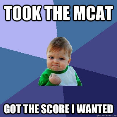 Took the mcat got the score i wanted  Success Kid