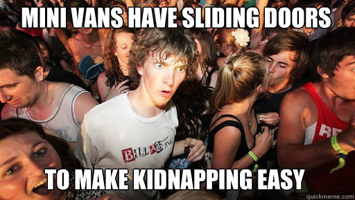 Mini Vans have sliding doors  to make kidnapping easy - Mini Vans have sliding doors  to make kidnapping easy  Sudden Clarity Clarence