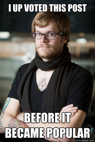 I up voted this post before it became popular - I up voted this post before it became popular  Hipster Barista