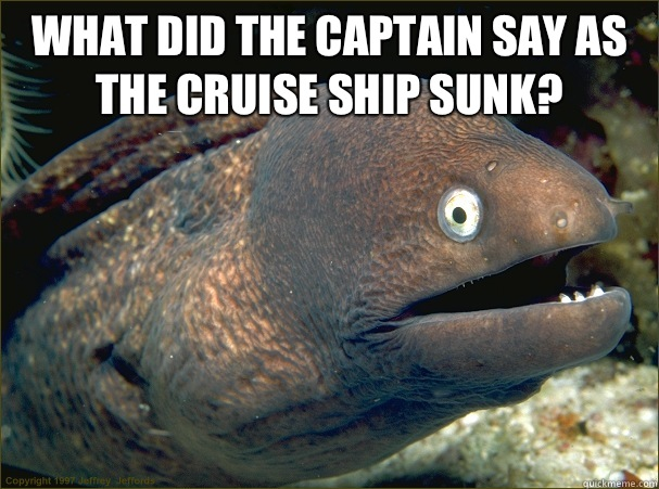 What Did The Captain Say As The Cruise Ship Sunk Bad Joke Eel