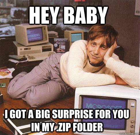 Hey baby I got a big surprise for you in my .zip folder  Dreamy Bill Gates