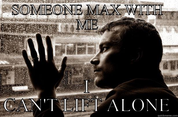 SOMEONE MAX WITH ME I CAN'T LIFT ALONE Over-Educated Problems