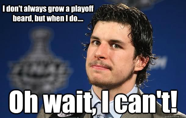 I don't always grow a playoff beard, but when I do.... Oh wait, I can't! - I don't always grow a playoff beard, but when I do.... Oh wait, I can't!  Sidney Crosby Playoff Beard