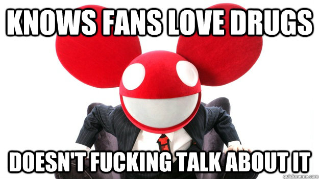 Knows fans love Drugs Doesn't fucking talk about it - Knows fans love Drugs Doesn't fucking talk about it  Good Guy Mau5