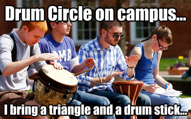 Drum Circle on campus... I bring a triangle and a drum stick... - Drum Circle on campus... I bring a triangle and a drum stick...  D as in Djembe