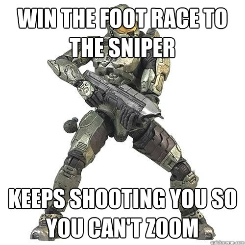 Win the foot race to the sniper Keeps shooting you so you can't zoom