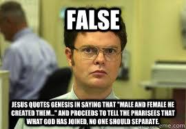 FALSE Jesus quotes Genesis in saying that