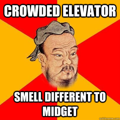 Crowded elevator smell different to midget - Crowded elevator smell different to midget  Confucius says