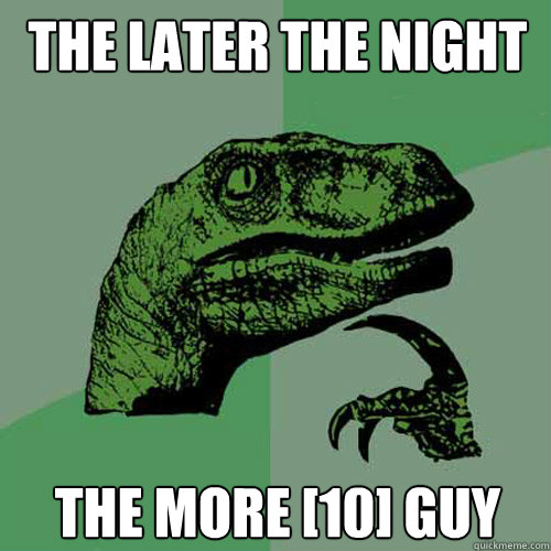 THE LATER the NIGHT THE MORE [10] GUY - THE LATER the NIGHT THE MORE [10] GUY  Philosoraptor