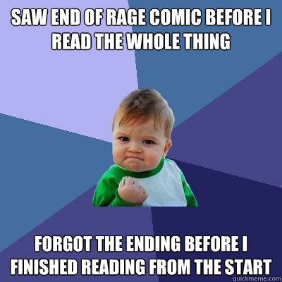 saw end of rage comic before i read the whole thing forgot the ending before i finished reading from the start - saw end of rage comic before i read the whole thing forgot the ending before i finished reading from the start  Success Kid