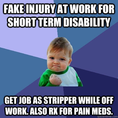 Off Meds Disability Success Work Work Fake Job Also As For Kid Rx While Injury At - Get Quickmeme Stripper Short Term Pain