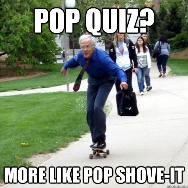 Pop Quiz? More like Pop Shove-it - Pop Quiz? More like Pop Shove-it  Skating Prof
