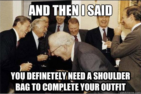 And then I said  you definetely need a shoulder bag to complete your outfit