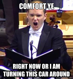 COMFORT YE                         right now or i am turning this car around