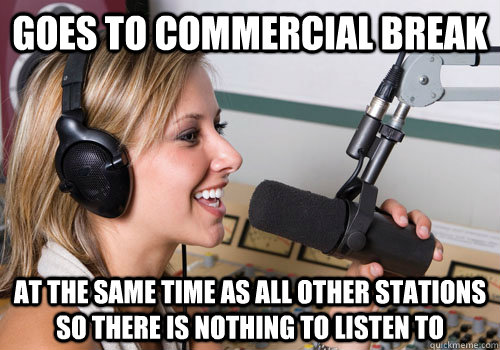 Goes to commercial break at the same time as all other stations so there is nothing to listen to