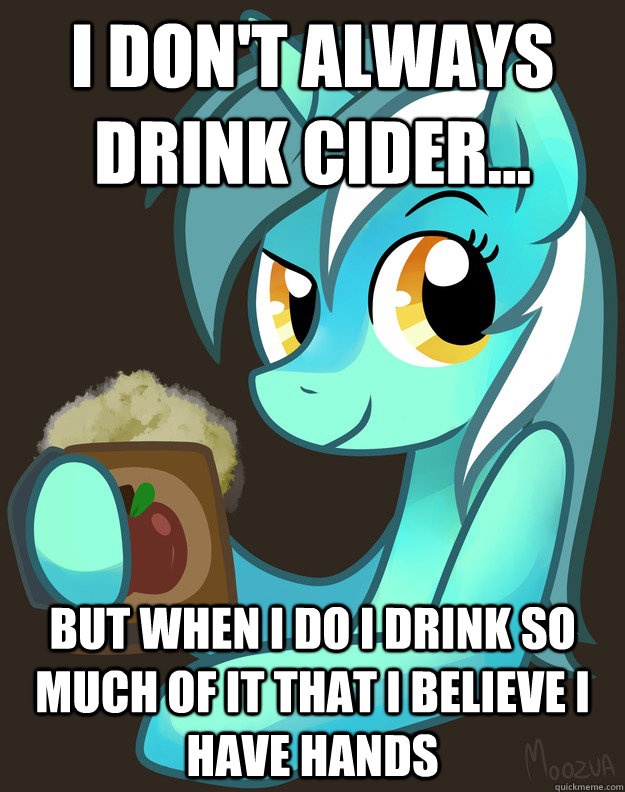 i don't always drink cider... but when i do I drink so much of it that i believe i have hands - i don't always drink cider... but when i do I drink so much of it that i believe i have hands  Misc