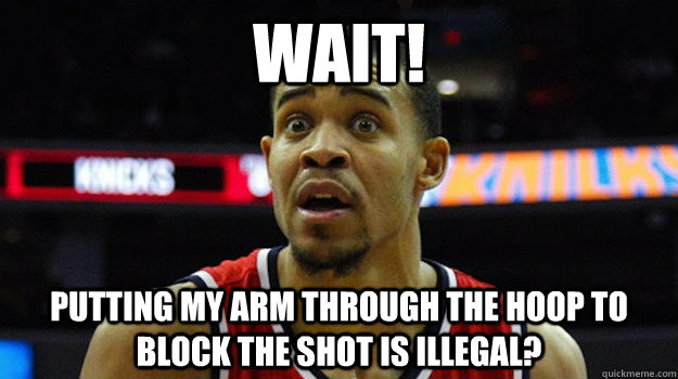 WAIT! Putting my arm through the hoop to block the shot is illegal?  Javale mcgee meme