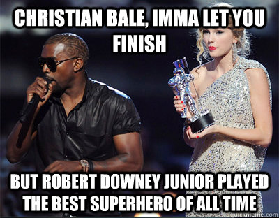 Christian Bale, Imma let you finish But Robert Downey Junior played the best superhero of all time - Christian Bale, Imma let you finish But Robert Downey Junior played the best superhero of all time  Imma let you finish