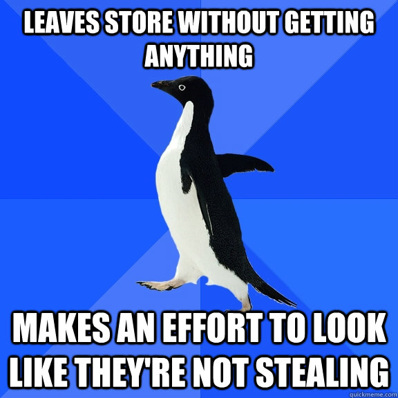 Leaves store without getting anything makes an effort to look like they're not stealing - Leaves store without getting anything makes an effort to look like they're not stealing  Socially Awkward Penguin