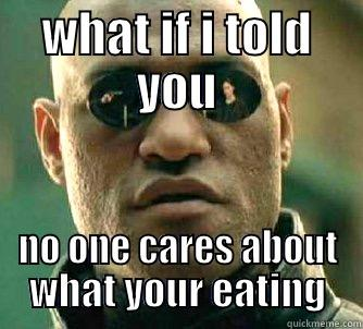 In Funny Food What If I Told You No One Cares About What Your Eating