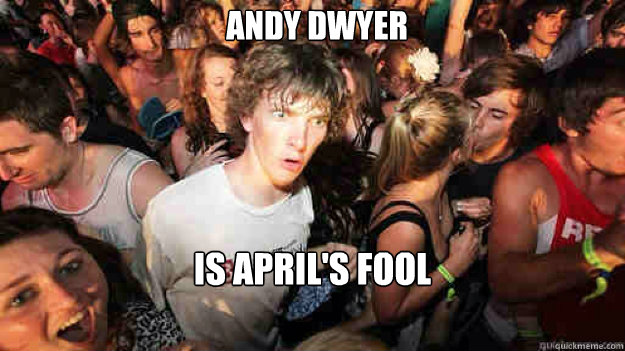 Andy Dwyer Is april's fool