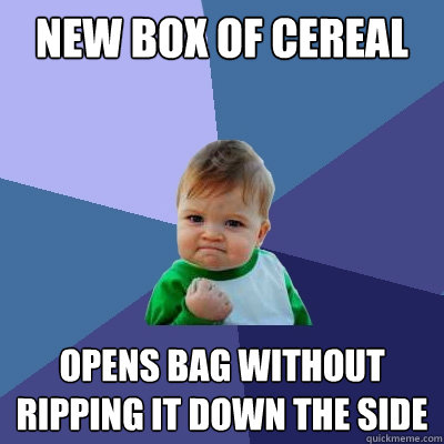 new box of cereal opens bag without ripping it down the side - new box of cereal opens bag without ripping it down the side  Success Kid