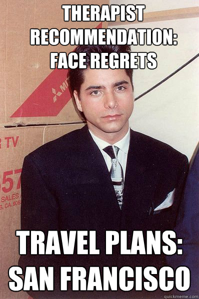 Therapist recommendation: Face Regrets Travel plans: San francisco