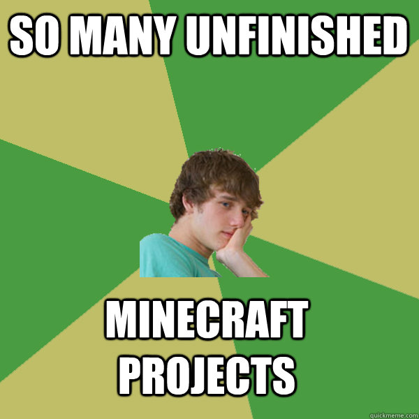 So many unfinished  Minecraft projects - So many unfinished  Minecraft projects  ADHD Kid