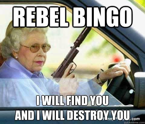 Rebel Bingo I Will Find You And I Will Destroy You Old Lady Bingo