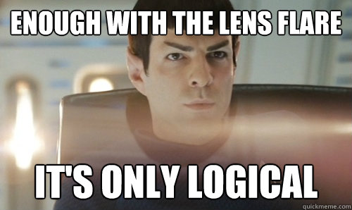 enough with the lens flare it's only logical - enough with the lens flare it's only logical  Spock
