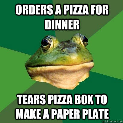 Orders a Pizza for dinner Tears pizza box to make a paper plate - Orders a Pizza for dinner Tears pizza box to make a paper plate  Foul Bachelor Frog