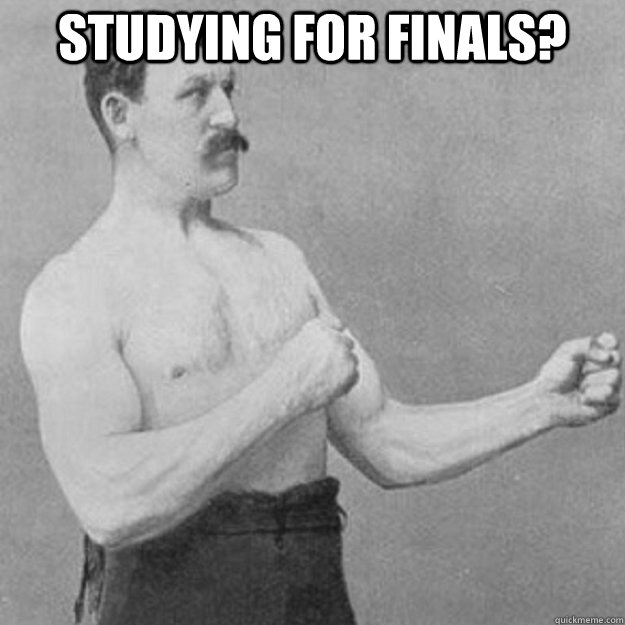 Studying for finals?  - Studying for finals?   overly manly man
