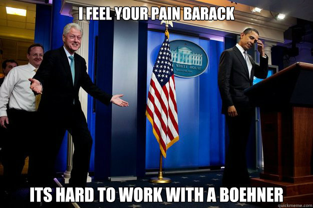 i feel your pain barack its hard to work with a boehner - i feel your pain barack its hard to work with a boehner  Inappropriate Timing Bill Clinton