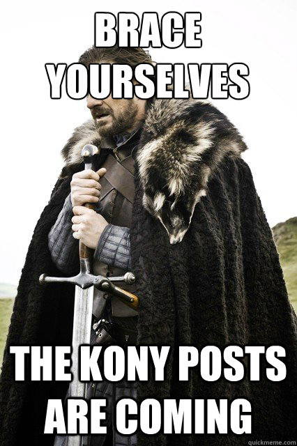 Brace yourselves The kony posts are coming
