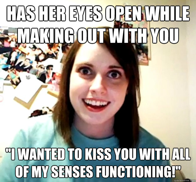 7b3e1f68a865df3de09665d647b7441935d315bba6b28b8807edd6de0016826b has her eyes open while making out with you \